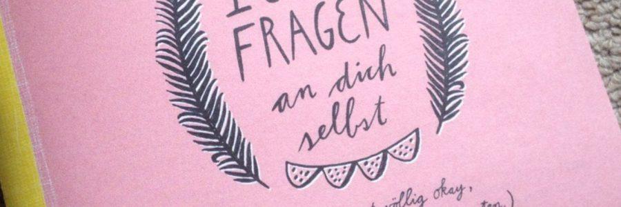 Wer bin ich, Selbstfindung und Achtsamkeit: Blogparade 1000 Fragen an dich selbst #1 und #2